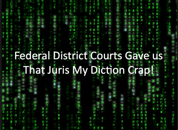 Did The Federal Courts Lie  Abusing  Juris My Diction Crap!
